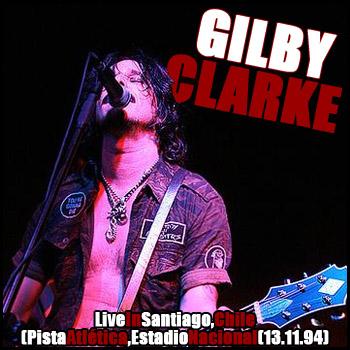 GILBY CLARKE - Live In Santiago, Chile (Pista Atlética, Estadio Nacional (13.11.94)