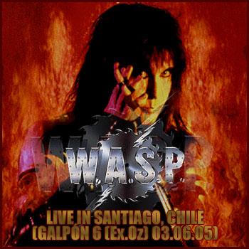 W.A.S.P. - Live In Santiago, Chile (Galpón 6 (Ex. Oz) - 03.06.05)