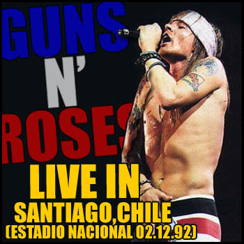 GUNS N' ROSES - Rockin' In Chile - Live In Santiago, Chile (Estadio Nacional - 02.12.92)