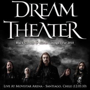 2010 - DREAM THEATER - Black Clunds & Silver Linings Tour - Live At Movistar Arena - Santiago, Chile (12.03.10)